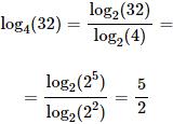 calculamos el logaritmo en base 4 de 32 cambiando a base 2